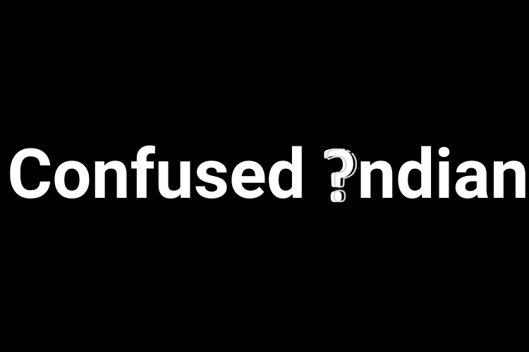 Confused Indian