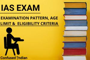 IAS Exam| Examination Pattern, Age Limit &  Eligibility Criteria
