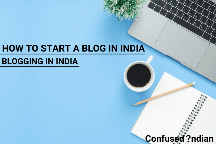 How To Start A Blog In India | Blogging In India