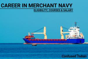 Career In Merchant Navy| Eligibility, Courses & Salary