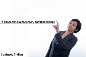 PROBLEMS FACED WOMEN ENTREPRENEURS