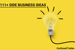 111+ Side Business Ideas In India With Low Investment In 2021