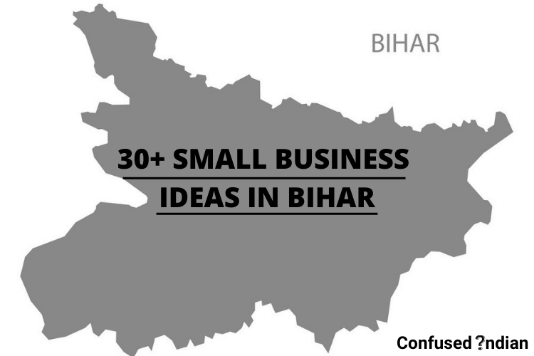 30+ Small Business Ideas In Bihar With Low Investment In 2021