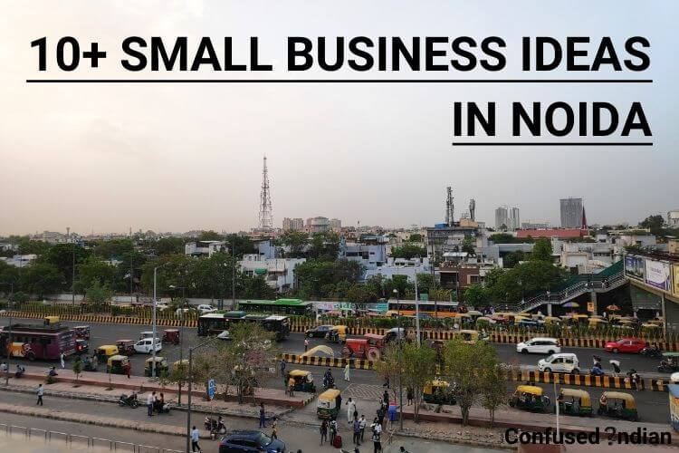 10+ Small Business Ideas In Noida With Low Investment In 2021