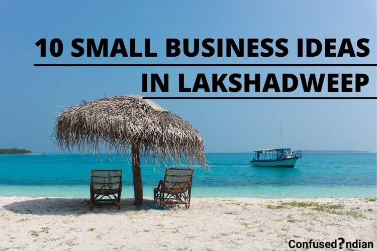 10 Small Business Ideas In Lakshadweep With Low Investment In 2021