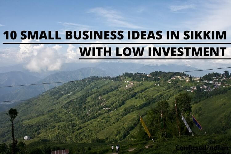 10 Small Business Ideas In Sikkim With Low Investment In 2021