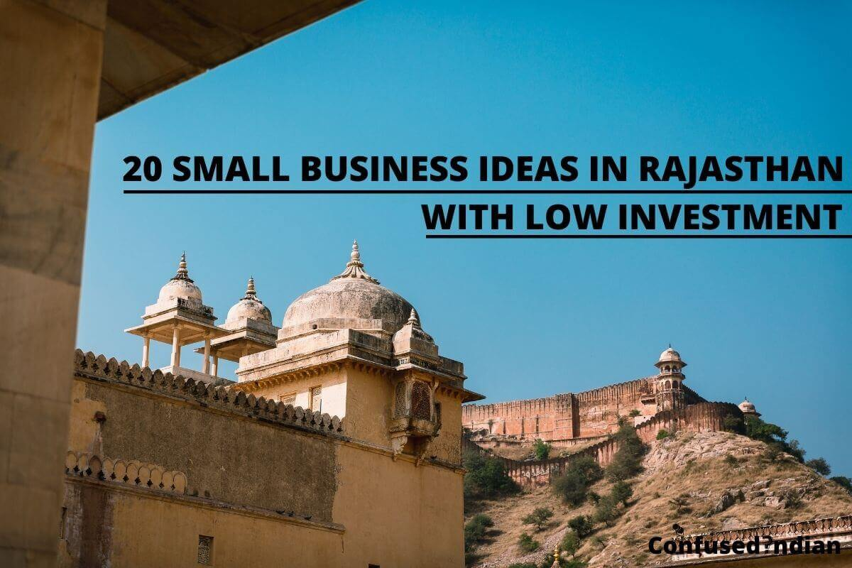 20 Small Business Ideas In Rajasthan With Low Investment In 2021