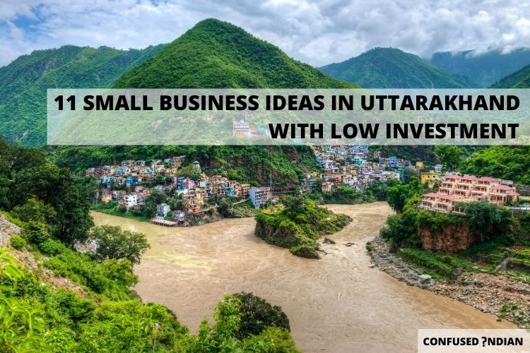 11 Small Business Ideas In Uttarakhand With Low Investment In 2021