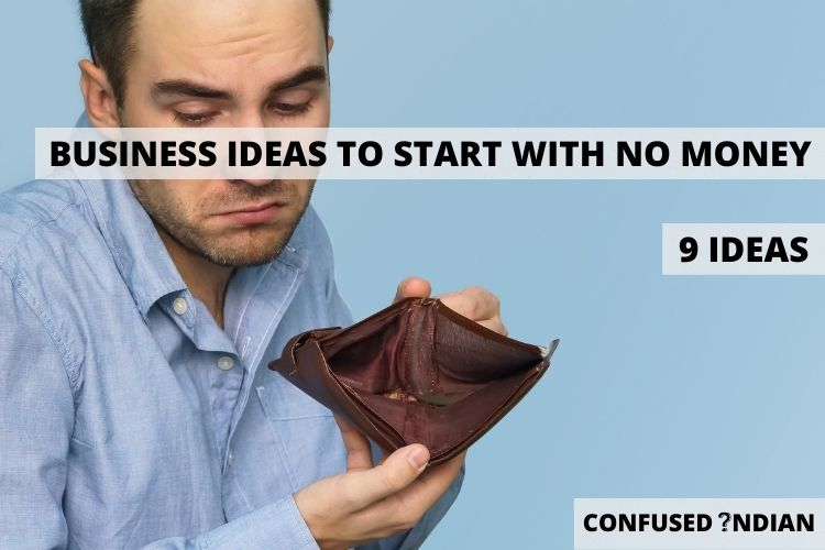 9 Business Ideas To Start With No Money In 2021