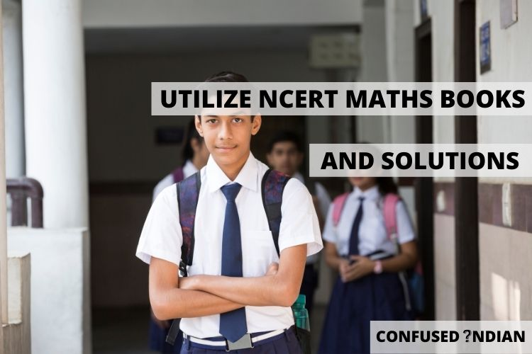 How To Utilize NCERT Maths Books And Solutions For CBSE Board Exams