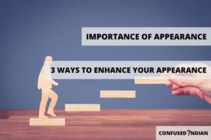 Importance of Appearance | 3 Ways To Enhance Your Appearance