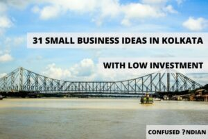 31 Small Business Ideas In Kolkata With Low Investment