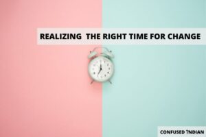 Realizing The Right Time For Change
