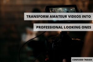 Transform Amateur Videos Into Professional-Looking Ones