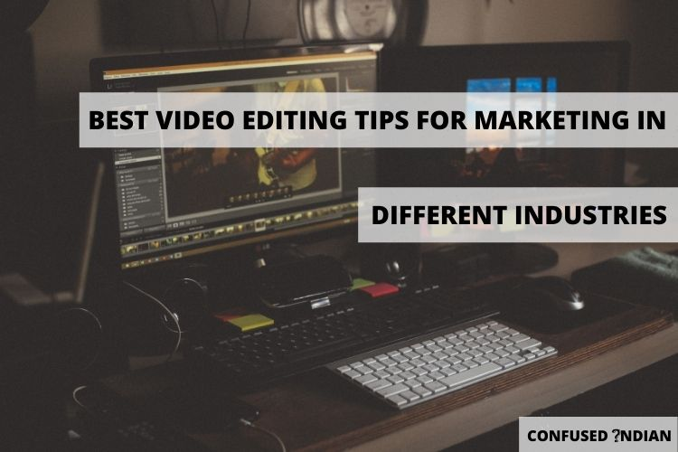 Best Video Editing Tips for Marketers in different Industries