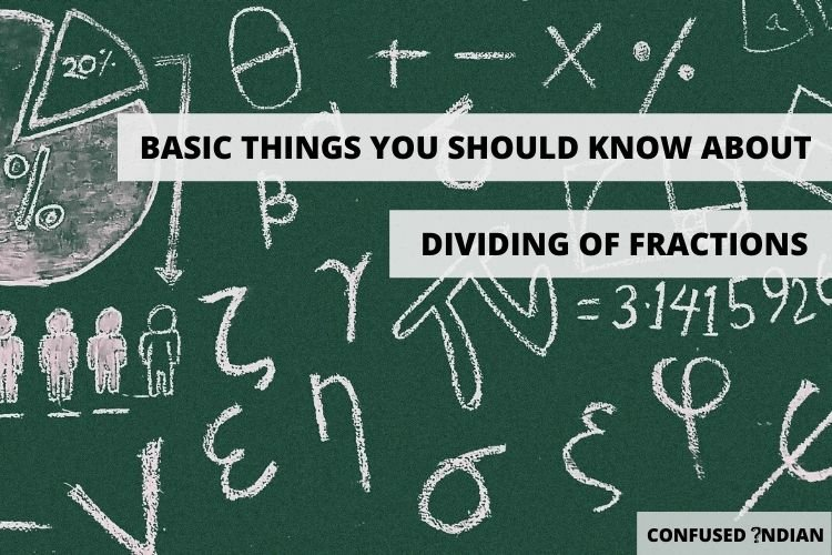 What are the basic things which you should know about the dividing of fractions?